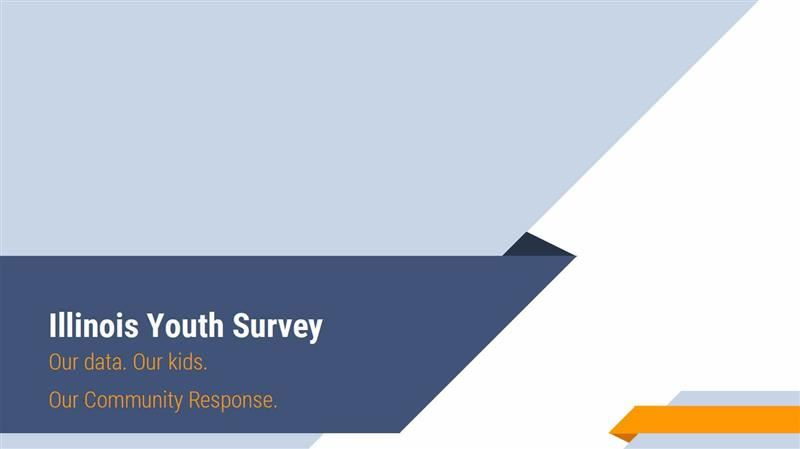 Illinois Youth Survey - Our data. Our kids. Our community response.